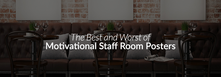 The Best and Worst of Motivational Staff Room Posters