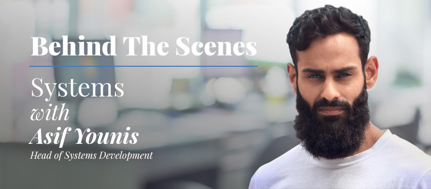 Behind the Scenes: Asif Younis - Head of Systems Development