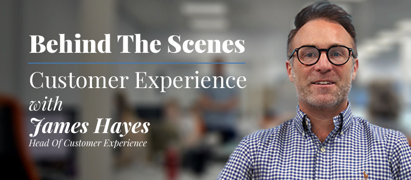 Behind the Scenes: James Hayes- Head of Customer Experience