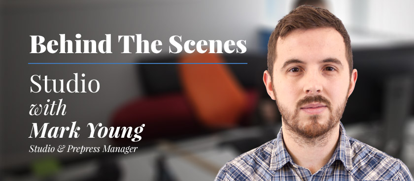 Behind the Scenes: Mark Young - Studio and Prepress Manager